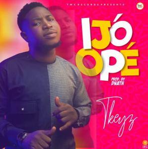 [AUDIO + VIDEO] Tkeyz - Ijo Ope | Mp3 Download | Elohimtunes.com
