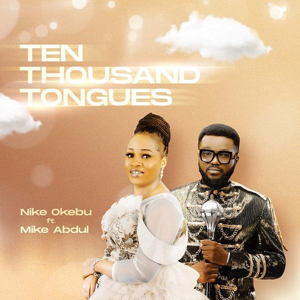 DOWNLOAD: Nike Okebu Ft. Mike Abdul - Ten Thousand Tongues