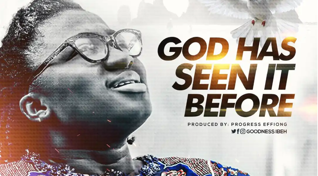 Download Mp3: Goodness Ibeh - God Has Seen It Before