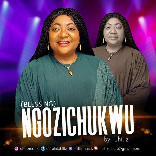 DOWNLOAD MP3: Ehiliz - Ngozichukwu [Blessings]