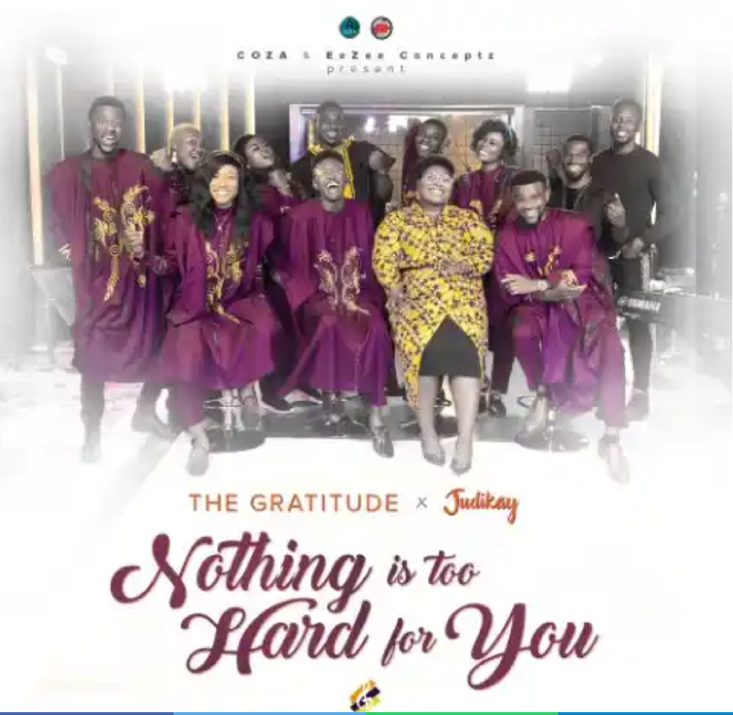 DOWNLOAD MP3: Coza Gratitude Ft. Judikay - Nothing Is Too Hard For You